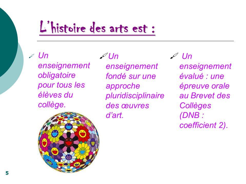 Lhistoire des arts est : Un enseignement obligatoire pour tous les élèves du collège. Un enseignement fondé sur une approche pluridisciplinaire des œu