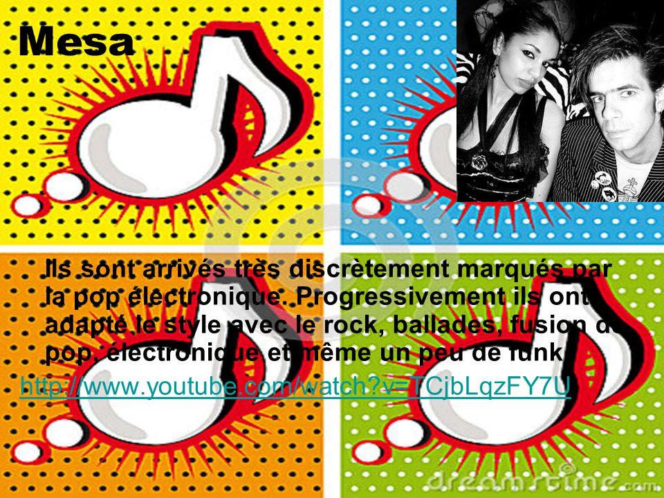 Mesa Ils sont arrivés très discrètement marqués par la pop électronique. Progressivement ils ont adapté le style avec le rock, ballades, fusion de pop