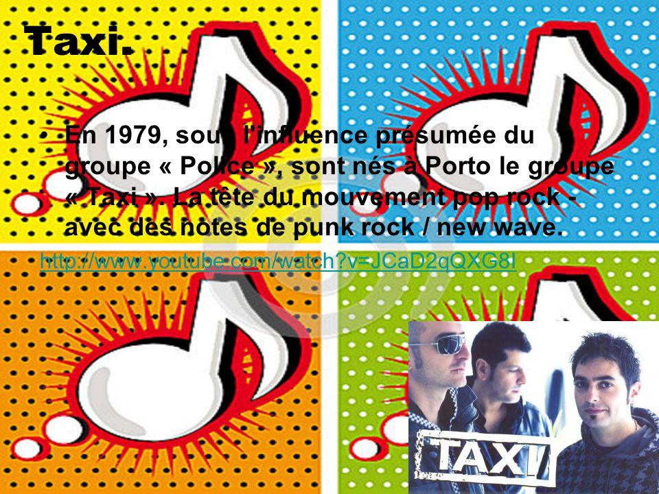 Taxi. En 1979, sous l'influence présumée du groupe « Police », sont nés à Porto le groupe « Taxi ». La tête du mouvement pop rock - avec des notes de