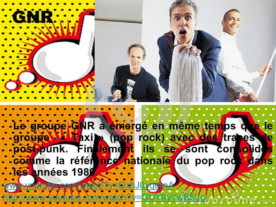 GNR Le groupe GNR a émergé en même temps que le groupe « Taxi » (pop rock) avec des traces de post-punk. Finalement ils se sont consolidés comme la ré