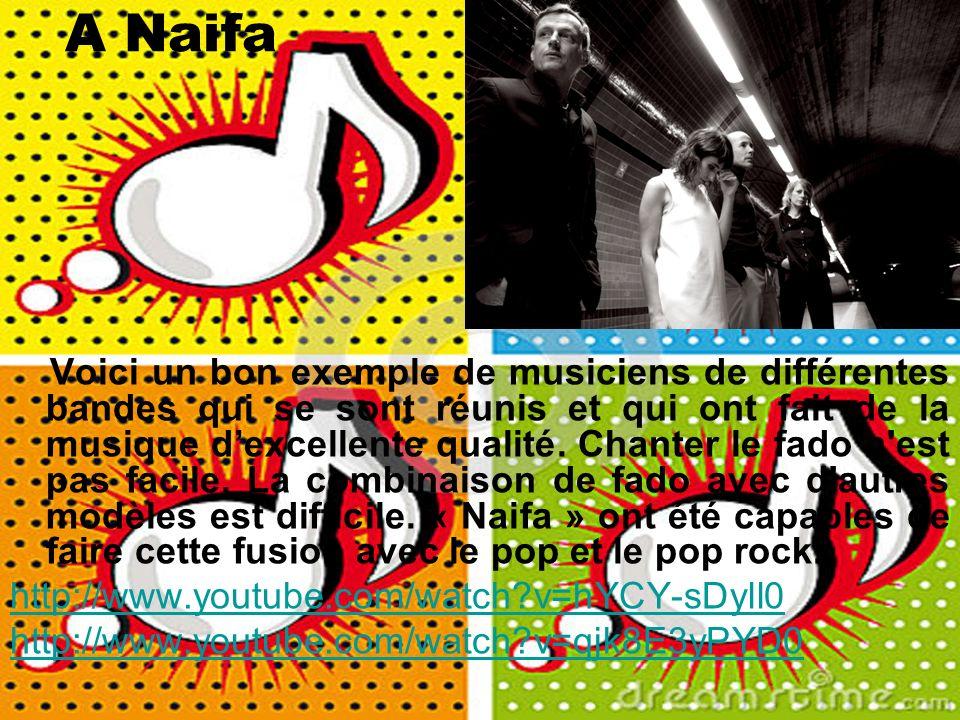 A Naifa Voici un bon exemple de musiciens de différentes bandes qui se sont réunis et qui ont fait de la musique dexcellente qualité. Chanter le fado