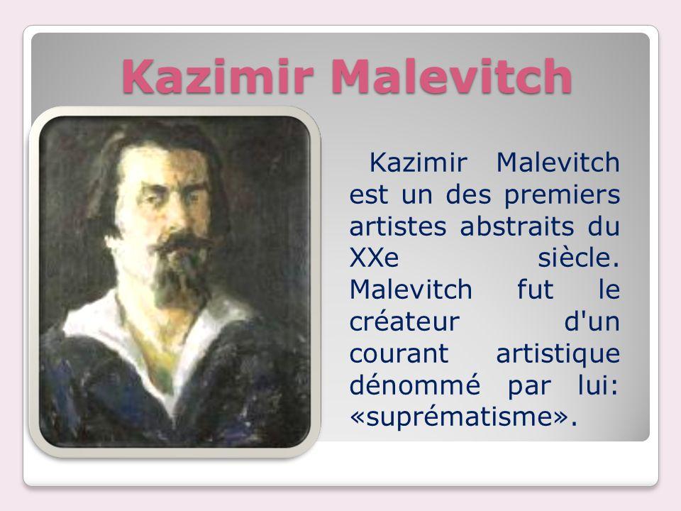 Kazimir Malevitch Kazimir Malevitch est un des premiers artistes abstraits du XXe siècle. Malevitch fut le créateur d'un courant artistique dénommé pa