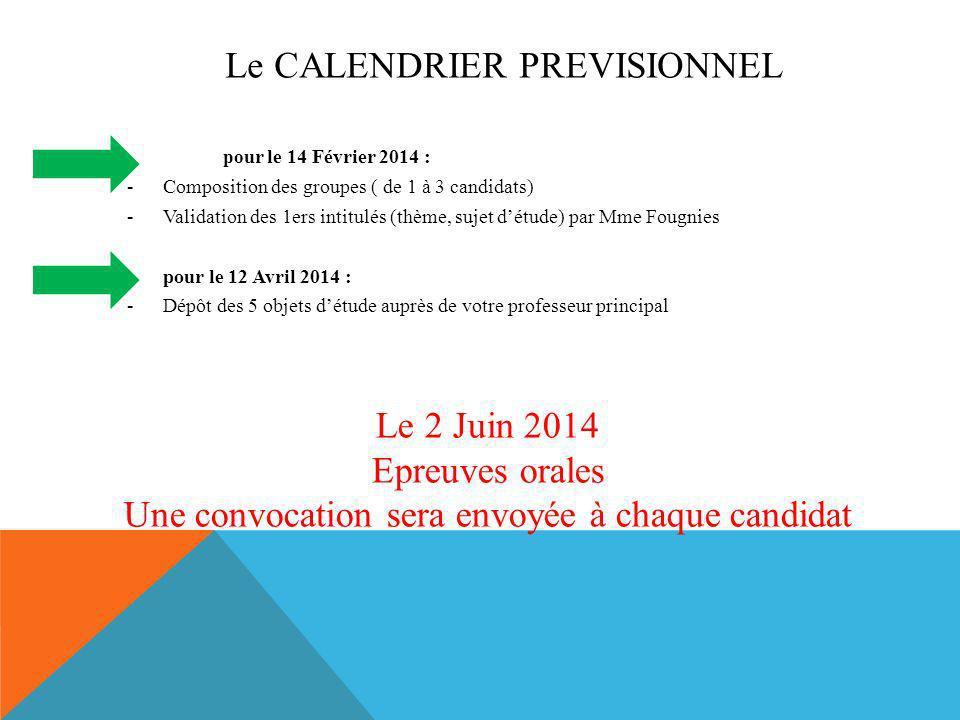 Le CALENDRIER PREVISIONNEL po ur le 14 Février 2014 : -Composition des groupes ( de 1 à 3 candidats) -Validation des 1ers intitulés (thème, sujet détu
