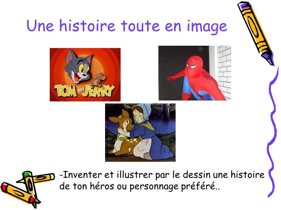 Une histoire toute en image -Inventer et illustrer par le dessin une histoire de ton héros ou personnage préféré..