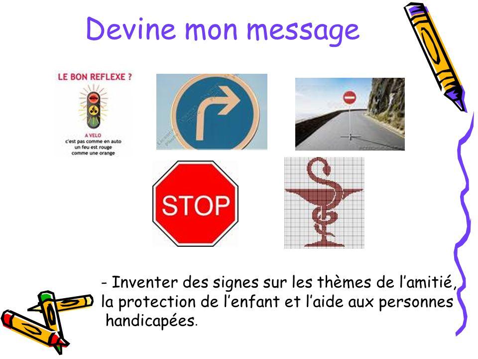 Devine mon message - Inventer des signes sur les thèmes de lamitié, la protection de lenfant et laide aux personnes handicapées.