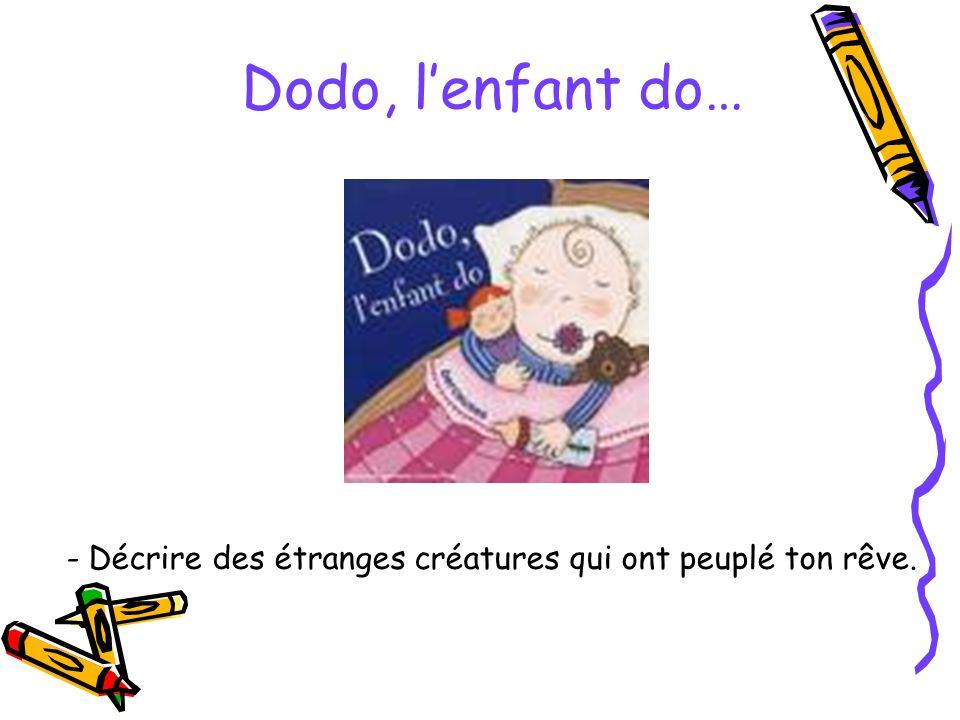 Dodo, lenfant do… - Décrire des étranges créatures qui ont peuplé ton rêve.