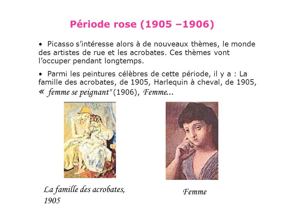 Période rose (1905 –1906) Picasso sintéresse alors à de nouveaux thèmes, le monde des artistes de rue et les acrobates. Ces thèmes vont loccuper penda