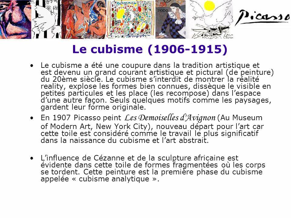 Le cubisme (1906-1915) Le cubisme a été une coupure dans la tradition artistique et est devenu un grand courant artistique et pictural (de peinture) d