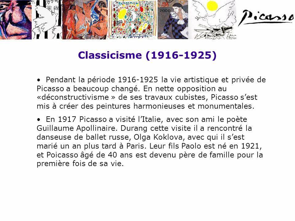 Classicisme (1916-1925) Pendant la période 1916-1925 la vie artistique et privée de Picasso a beaucoup changé. En nette opposition au «déconstructivis