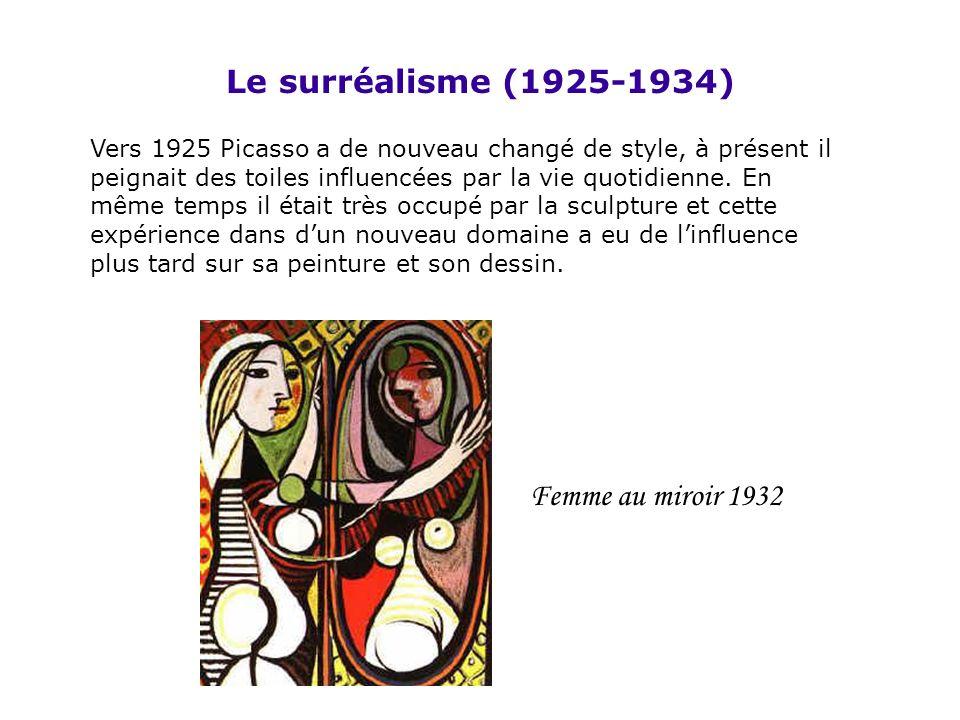 Le surréalisme (1925-1934) Vers 1925 Picasso a de nouveau changé de style, à présent il peignait des toiles influencées par la vie quotidienne. En mêm
