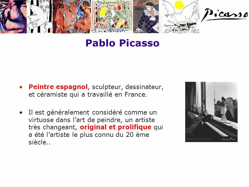 Pablo Picasso Peintre espagnol, sculpteur, dessinateur, et céramiste qui a travaillé en France. Il est généralement considéré comme un virtuose dans l
