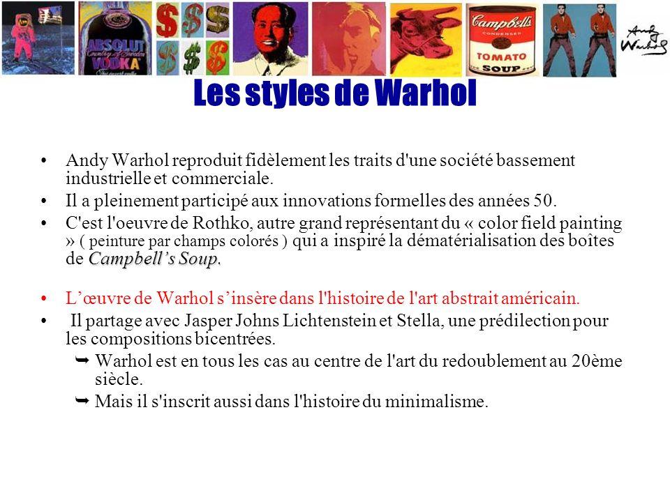 Les styles de Warhol Andy Warhol reproduit fidèlement les traits d'une société bassement industrielle et commerciale. Il a pleinement participé aux in