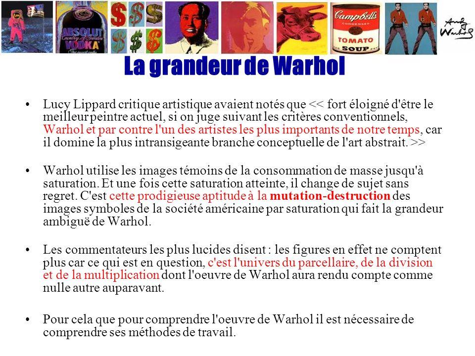 La grandeur de Warhol Lucy Lippard critique artistique avaient notés que > Warhol utilise les images témoins de la consommation de masse jusqu'à satur