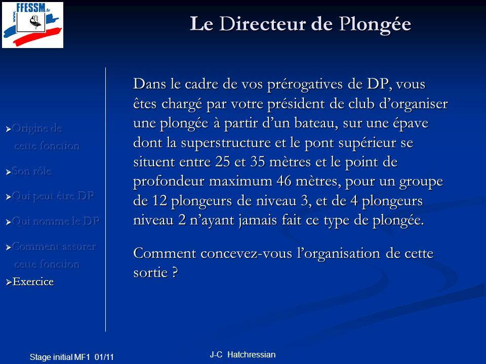 Stage initial MF1 01/11 J-C Hatchressian Le Directeur de Plongée Dans le cadre de vos prérogatives de DP, vous êtes chargé par votre président de club