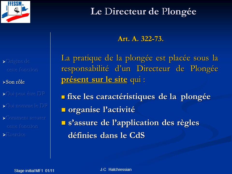 Stage initial MF1 01/11 J-C Hatchressian Art. A. 322-73. Art. A. 322-73. La pratique de la plongée est placée sous la responsabilité dun Directeur de