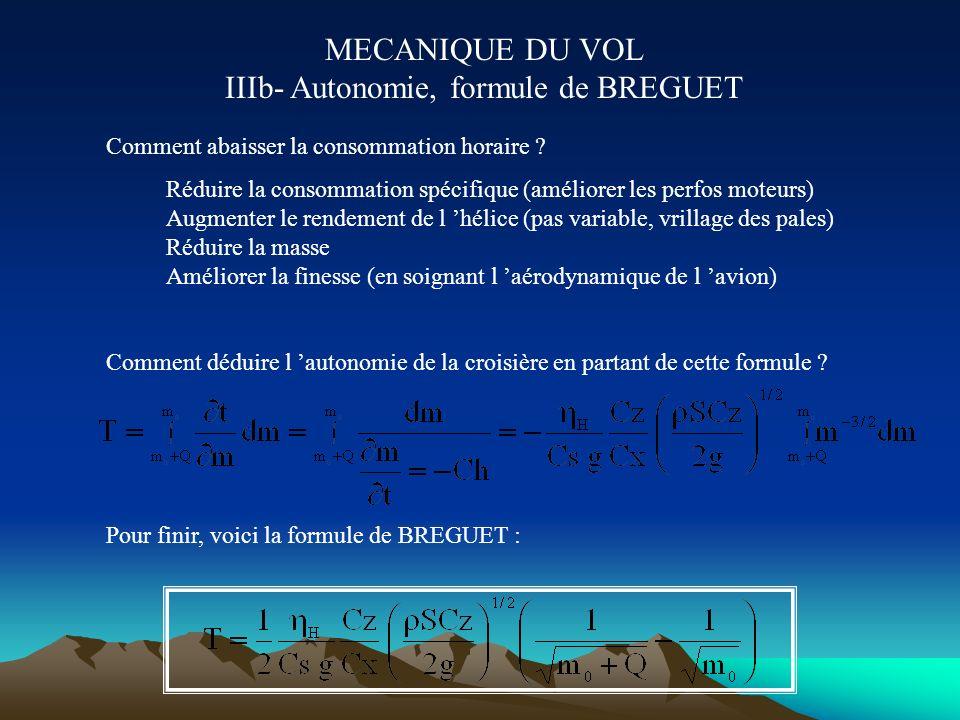 MECANIQUE DU VOL IIIa- Autonomie, formule de BREGUET Il s agit de déterminer l autonomie et la distance franchissable d un avion à hélice, en se plaça