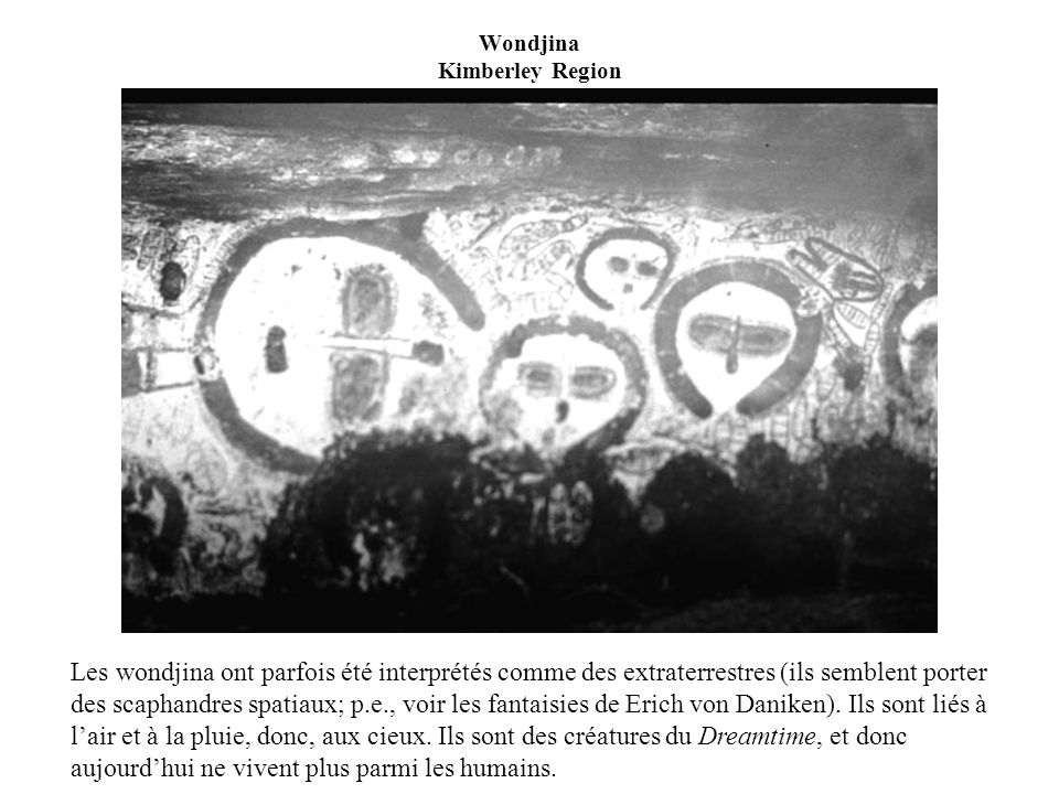 Les wondjina ont parfois été interprétés comme des extraterrestres (ils semblent porter des scaphandres spatiaux; p.e., voir les fantaisies de Erich v