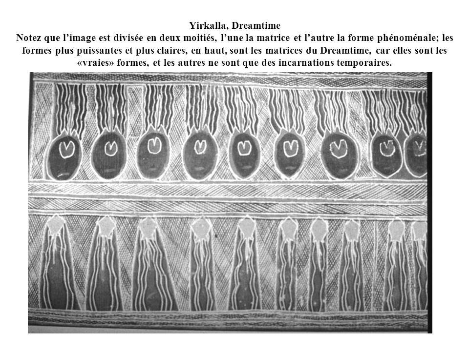 Yirkalla, Dreamtime Notez que limage est divisée en deux moitiés, lune la matrice et lautre la forme phénoménale; les formes plus puissantes et plus claires, en haut, sont les matrices du Dreamtime, car elles sont les «vraies» formes, et les autres ne sont que des incarnations temporaires.