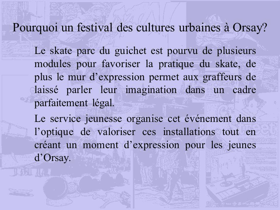 Pourquoi un festival des cultures urbaines à Orsay? Le skate parc du guichet est pourvu de plusieurs modules pour favoriser la pratique du skate, de p