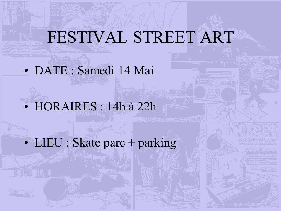 FESTIVAL STREET ART DATE : Samedi 14 Mai HORAIRES : 14h à 22h LIEU : Skate parc + parking