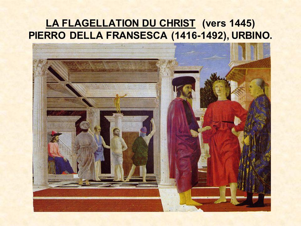 LA FLAGELLATION DU CHRIST (vers 1445) PIERRO DELLA FRANSESCA (1416-1492), URBINO.