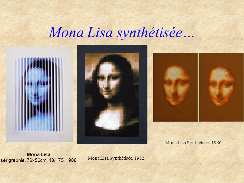 Mona Lisa synthétisée… Mona Lisa sérigraphie, 76x56cm, 48/175, 1988 Mona Lisa Synthétisée, 1982. Mona Lisa Synthétisée, 1986