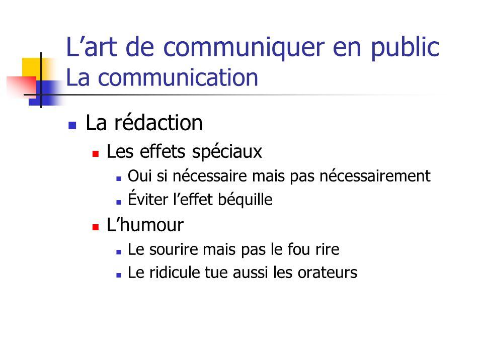 Lart de communiquer en public La communication La rédaction Les effets spéciaux Oui si nécessaire mais pas nécessairement Éviter leffet béquille Lhumo