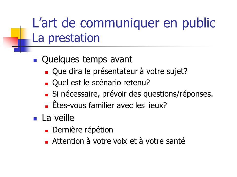 Lart de communiquer en public La prestation Quelques temps avant Que dira le présentateur à votre sujet? Quel est le scénario retenu? Si nécessaire, p