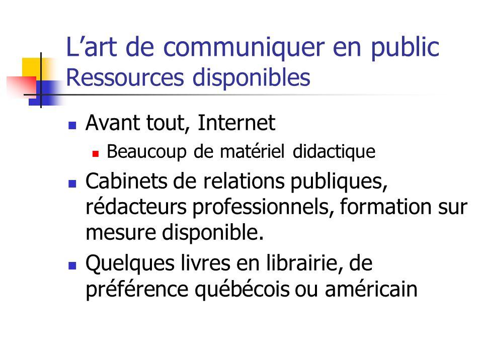 Lart de communiquer en public Ressources disponibles Avant tout, Internet Beaucoup de matériel didactique Cabinets de relations publiques, rédacteurs