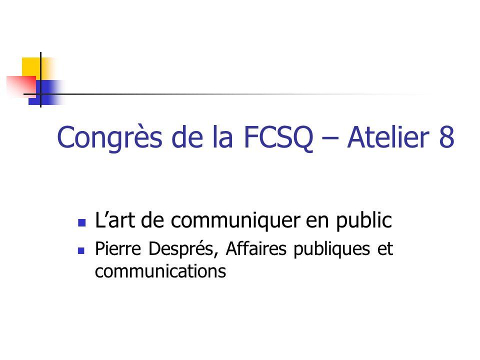 Congrès de la FCSQ – Atelier 8 Lart de communiquer en public Pierre Després, Affaires publiques et communications