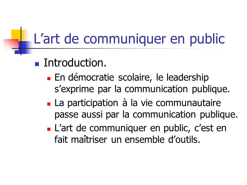 Lart de communiquer en public Introduction. En démocratie scolaire, le leadership sexprime par la communication publique. La participation à la vie co