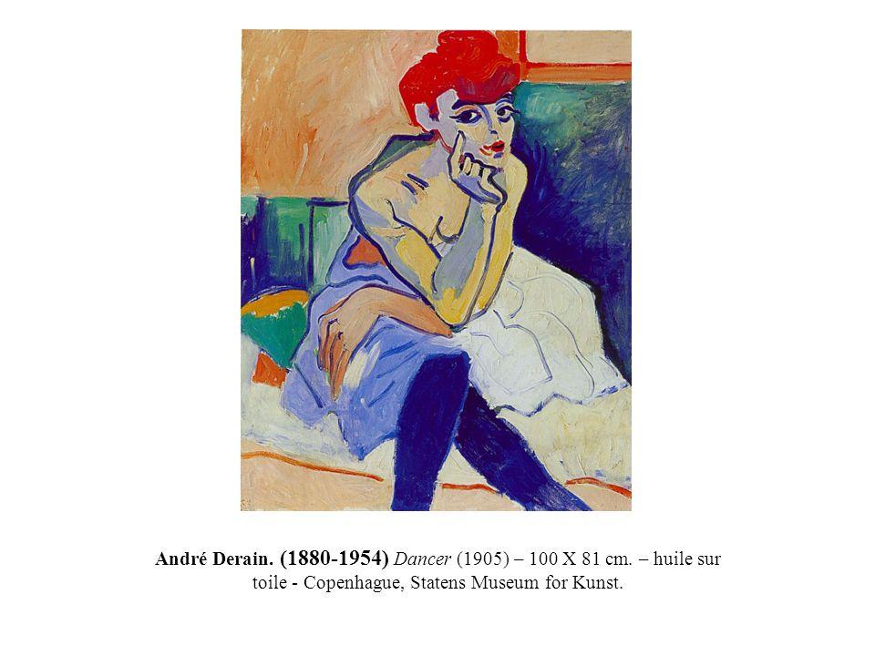 André Derain. (1880-1954) Dancer (1905) – 100 X 81 cm. – huile sur toile - Copenhague, Statens Museum for Kunst.
