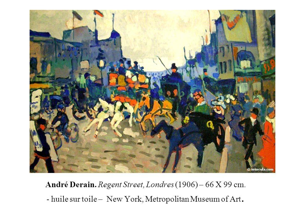 André Derain. Regent Street, Londres (1906) – 66 X 99 cm. - huile sur toile – New York, Metropolitan Museum of Art.