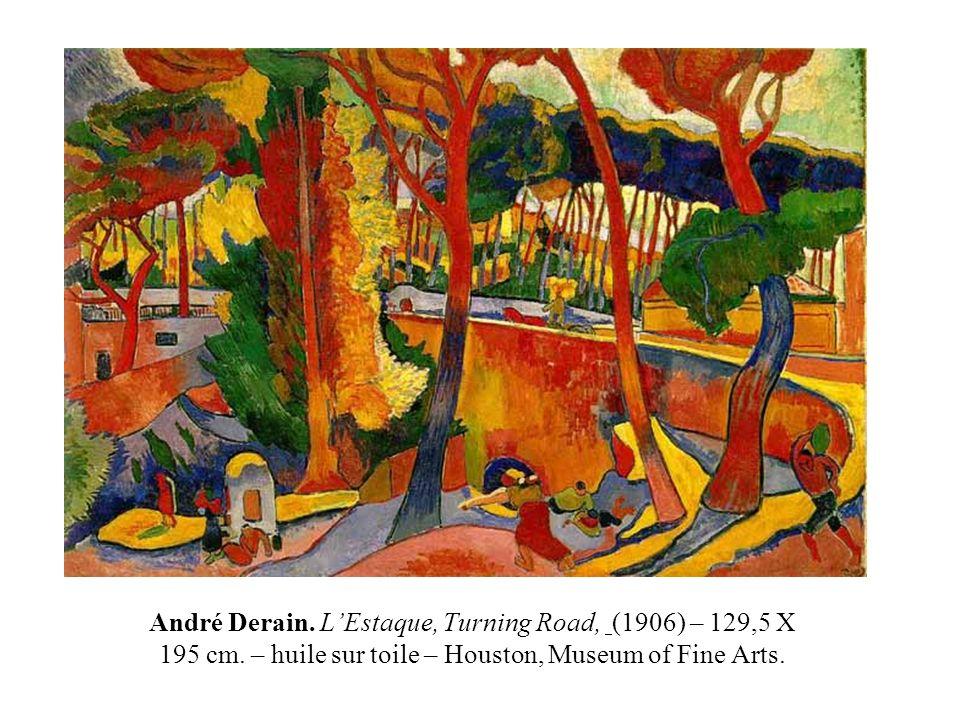 André Derain. LEstaque, Turning Road, (1906) – 129,5 X 195 cm. – huile sur toile – Houston, Museum of Fine Arts.