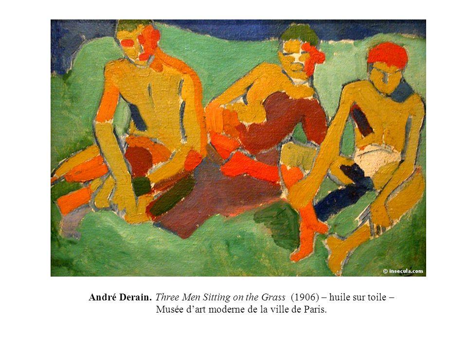 André Derain. Three Men Sitting on the Grass (1906) – huile sur toile – Musée dart moderne de la ville de Paris.