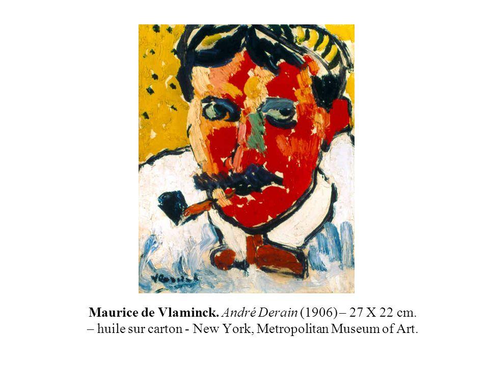 Maurice de Vlaminck. André Derain (1906) – 27 X 22 cm. – huile sur carton - New York, Metropolitan Museum of Art.
