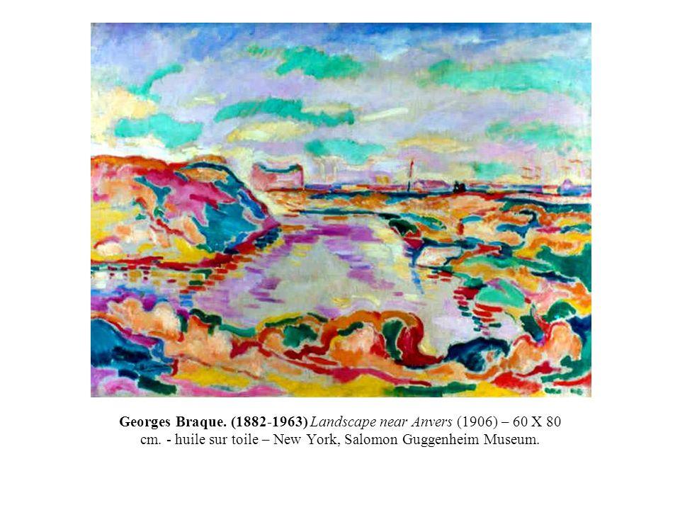 Georges Braque. (1882-1963) Landscape near Anvers (1906) – 60 X 80 cm. - huile sur toile – New York, Salomon Guggenheim Museum.