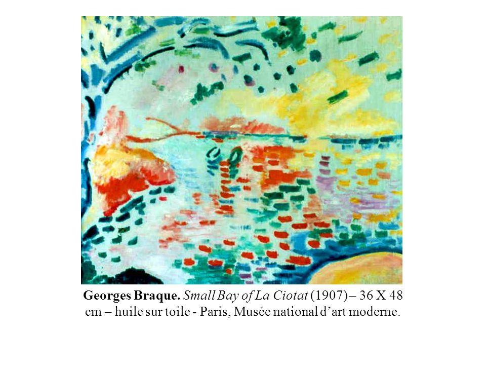 Georges Braque. Small Bay of La Ciotat (1907) – 36 X 48 cm – huile sur toile - Paris, Musée national dart moderne.