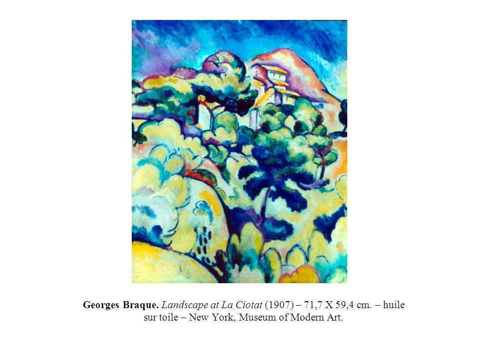 Georges Braque. Landscape at La Ciotat (1907) – 71,7 X 59,4 cm. – huile sur toile – New York, Museum of Modern Art.
