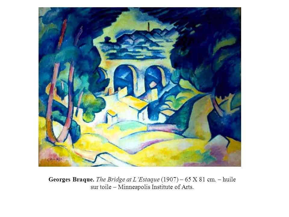 Georges Braque. The Bridge at LEstaque (1907) – 65 X 81 cm. – huile sur toile – Minneapolis Institute of Arts.
