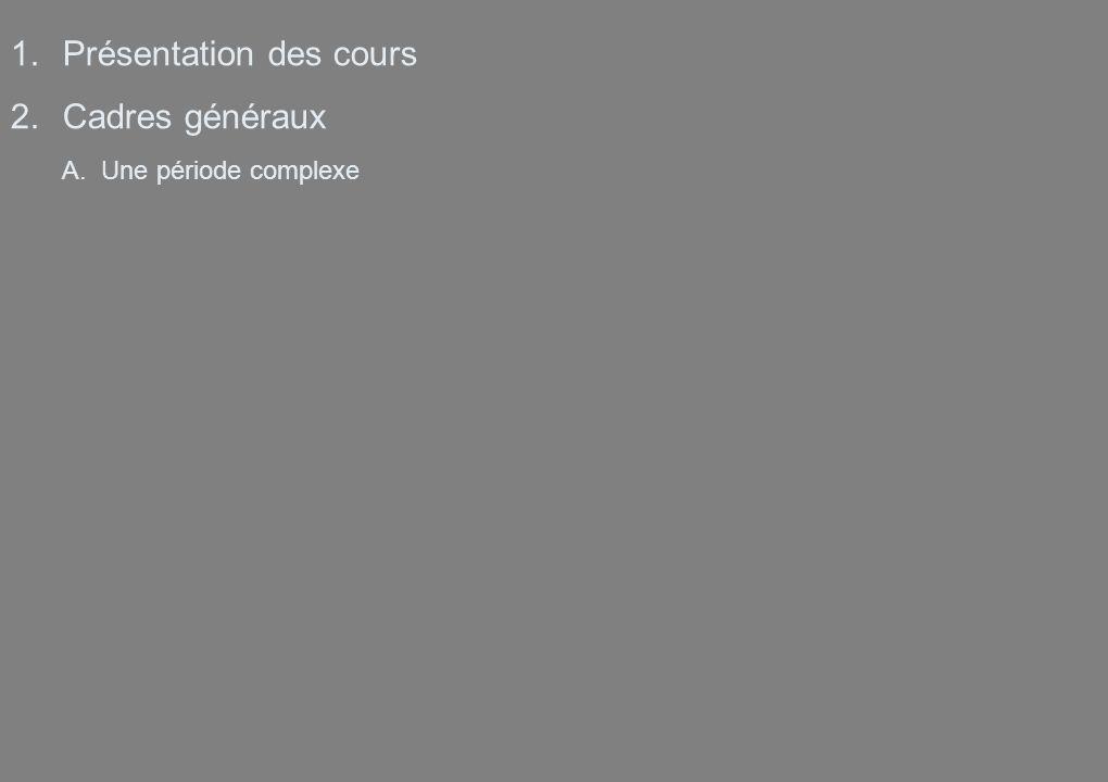 1.Présentation des cours 2.Cadres généraux A.Une période complexe