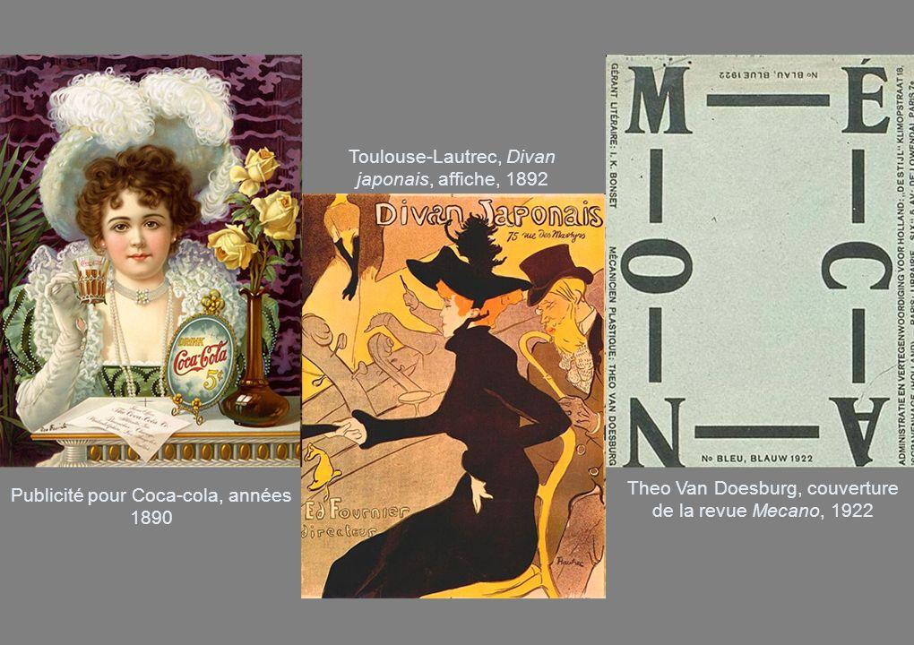 Publicité pour Coca-cola, années 1890 Toulouse-Lautrec, Divan japonais, affiche, 1892 Theo Van Doesburg, couverture de la revue Mecano, 1922