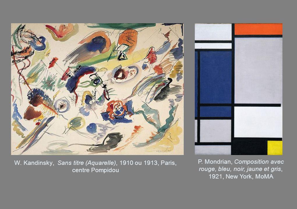 W. Kandinsky, Sans titre (Aquarelle), 1910 ou 1913, Paris, centre Pompidou P. Mondrian, Composition avec rouge, bleu, noir, jaune et gris, 1921, New Y