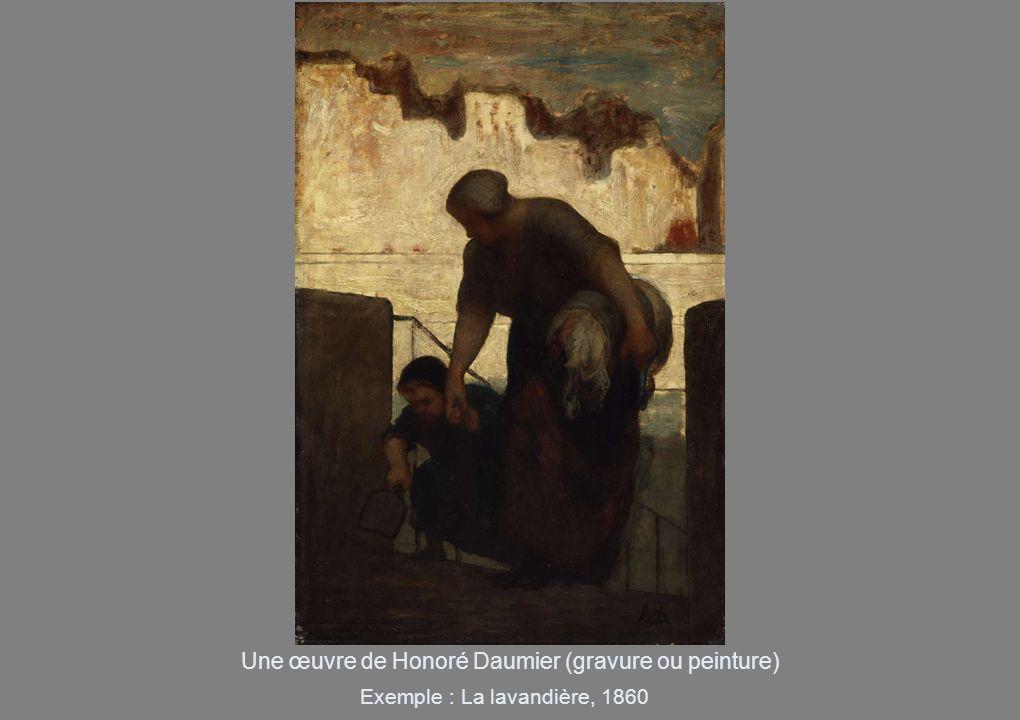 Une œuvre de Honoré Daumier (gravure ou peinture) Exemple : La lavandière, 1860