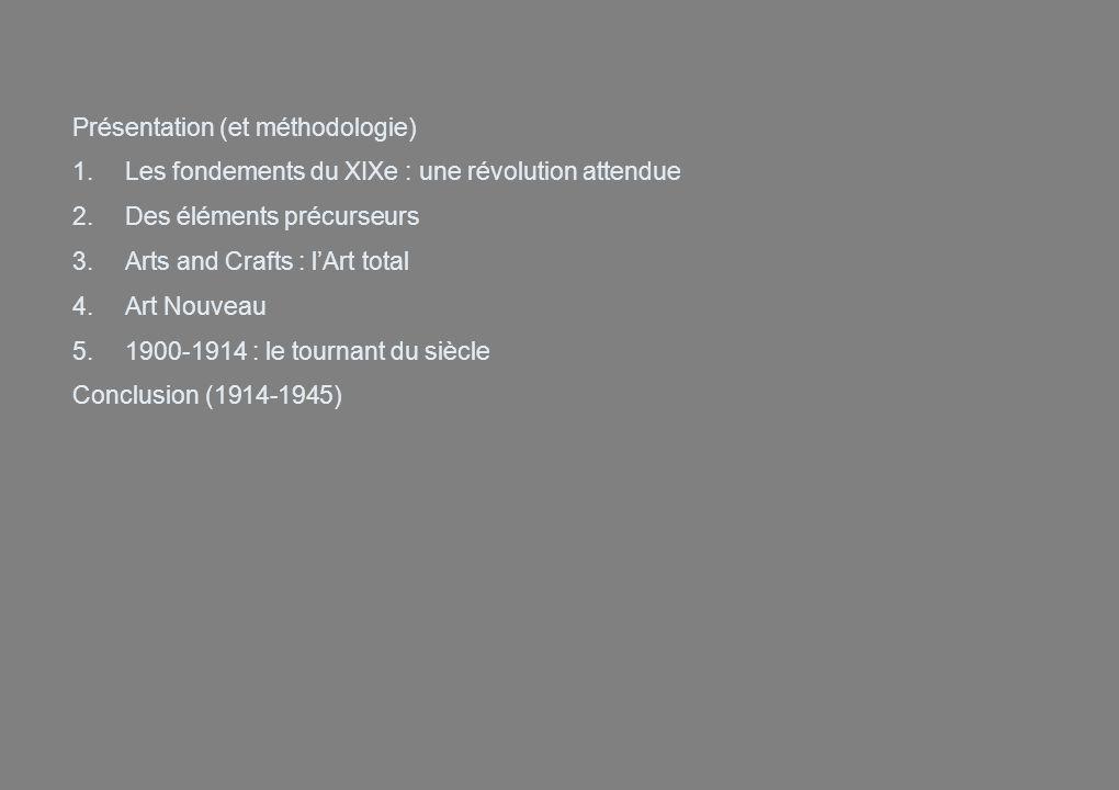 Présentation (et méthodologie) 1.Les fondements du XIXe : une révolution attendue 2.Des éléments précurseurs 3.Arts and Crafts : lArt total 4.Art Nouv