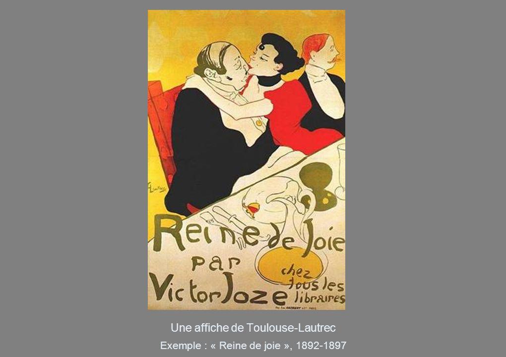 Une affiche de Toulouse-Lautrec Exemple : « Reine de joie », 1892-1897