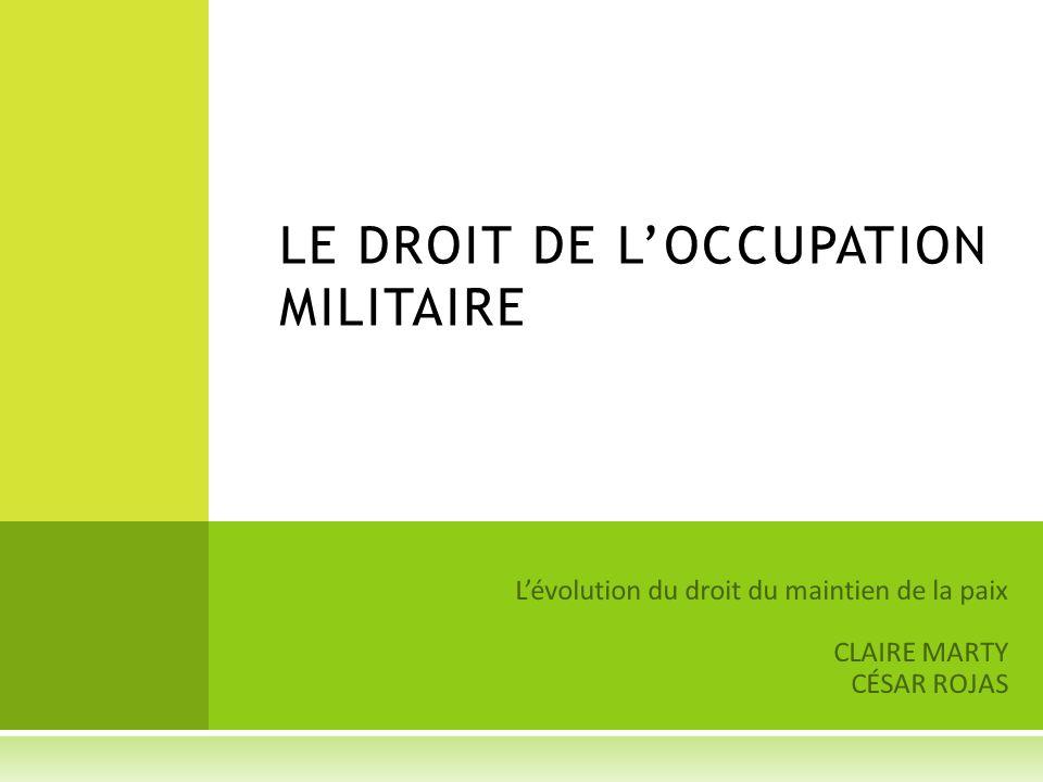 Lévolution du droit du maintien de la paix CLAIRE MARTY CÉSAR ROJAS LE DROIT DE LOCCUPATION MILITAIRE