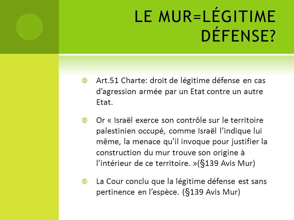 LE MUR=LÉGITIME DÉFENSE? Art.51 Charte: droit de légitime défense en cas dagression armée par un Etat contre un autre Etat. Or « Israël exerce son con