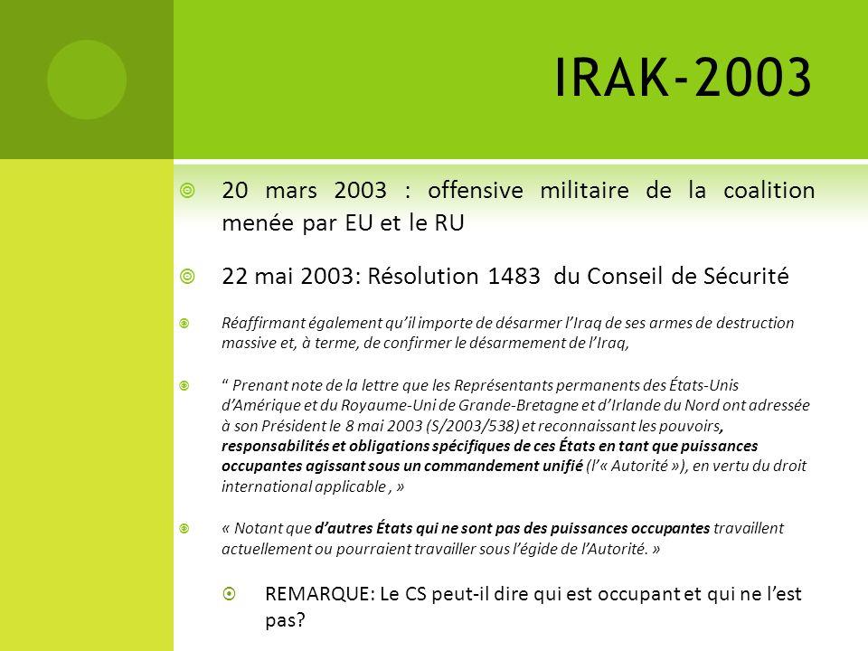 20 mars 2003 : offensive militaire de la coalition menée par EU et le RU 22 mai 2003: Résolution 1483 du Conseil de Sécurité Réaffirmant également qui