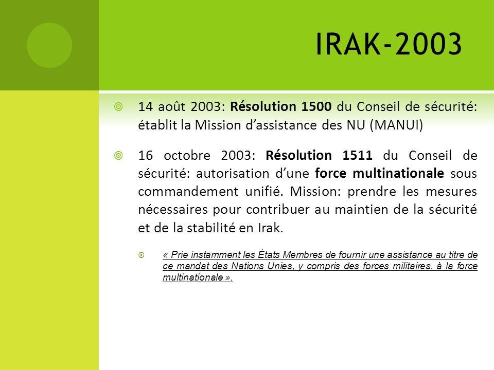 IRAK-2003 14 août 2003: Résolution 1500 du Conseil de sécurité: établit la Mission dassistance des NU (MANUI) 16 octobre 2003: Résolution 1511 du Cons